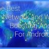 Besoin d'un coup de pouce de réseau? Découvrez le meilleur signal applications d'amplification pour Android!