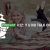 Podcast 032: Y U NO exposé sur FONE